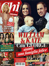 * CHI * Rivista N°15/ 9/APR/2014 * WILLIAM & KATE con GEORGE * NANCY BRILLI *