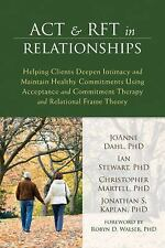 ACT and RFT for Relationships : Helping Clients Deepen Intimacy and Commitments
