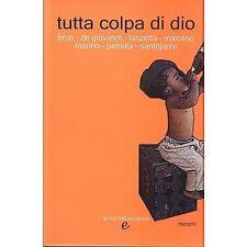 BRUN DE GIOVANNI LANZETTA - Tutta colpa di Dio - LIBRO 2008 OTTIME CONDIZIONI