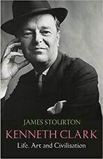 Kenneth Clark: Life, Art and Civilisation [hardcover] Stourton, James [Sep 22, 2