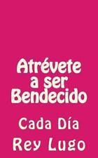 Atrévete a Ser Bendecido : Cada Día by Rey Lugo (2014, Paperback)