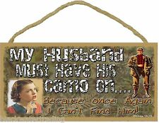 """My Husband Must Have His Camo On I Can't Find Him Funny Hunting Sign 5""""x10"""""""