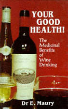 Good, Your Good Health!: Medicinal Benefits of Wine Drinking, Maury, Dr. E. A.,