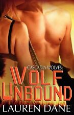 WOLF UNBOUND (CASCADIA WOLVES 3) by Lauren Dane EROTIC PARANORMAL SHIFTER D/s