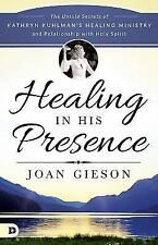 Healing in His Presence: The Untold Secrets of Kathryn Kuhlman?s Healing Ministr