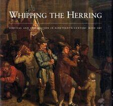 Whipping the Herring: Survival and Celebration in 19th Century Irish. Hardback
