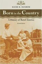 Born in the Country : A History of Rural America by David B. Danbom 2nd Edition