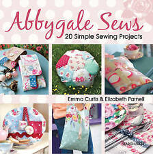 Abbygale Sews. 20 Simple Sewing Projects by Curtis, Emma|Parnell, Elizabeth (Pap