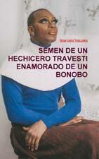Semen de un Hechicero Travesti Enamorado de un Bonobo by Oscar Legua...
