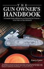 Gun Owner's Handbook: A Complete Guide To Maintaining And Repairing Your Firear