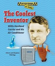 The Coolest Inventor: Willis Haviland Carrier and His Air Conditioner -ExLibrary