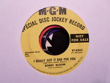"PROMO 7""MGM 45 RECORD/BOBBY BLOOM/I REALLY GOT IT BAD FOR YOU/ EX+ NORTHERN SOUL"