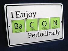ENJOY BACON Periodically *US MADE* Embossed Metal Tin Sign - Man Cave Garage Bar