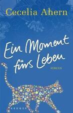Ein Moment fürs Leben: Roman von Ahern, Cecelia