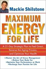 Maximum Energy for Life: A 21-Day Strategic Plan to Feel Great, Reverse the Agin