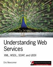 Understanding Web Services : XML, WSDL, SOAP, and UDDI by Eric Newcomer...