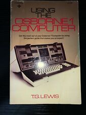 Using The Osborne 1 Computer by T.G. Lewis 1983 Paperback