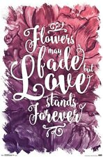 FLOWERS MAY FADE - LOVE STANDS FOREVER - INSPIRATIONAL POSTER - 22x34 - 16384