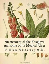 An Account of the Foxglove and Some of Its Medical Uses : With Practical...