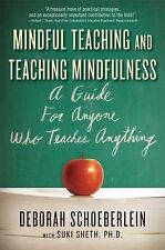 Mindful Teaching and Teaching Mindfulness : A Guide for Anyone Who Teaches...