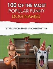 100 of the Most Popular Funny Dog Names by Alexander Trost and Vadim...