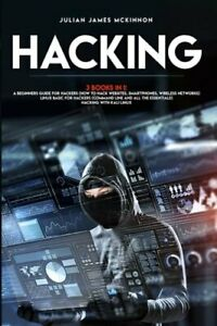 Hacking: 3 Books in 1: A Beginners Guide for Hackers (How to Hack Websites,: New