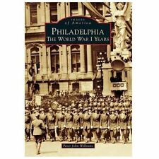 Images of America: Philadelphia : The World War I Years by Peter John...