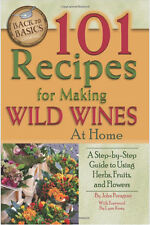 101 Recipes for Making Wild Wines at Home A Step-by-Step Guide Herb Fruit Flower