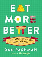 Eat More Better: How to Make Every Bite More Delicious by Dan Pashman