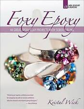 NEW Foxy Epoxy: 44 Great Epoxy Clay Projects with Serious Bling by Kristal Wick