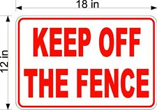"12"" x 18"" .040 THICKNESS ALUM SIGN FREE SHIPPING  KEEP OFF THE FENCE"