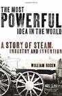 The Most Powerful Idea in the World: A Story of St... by Rosen, William Hardback