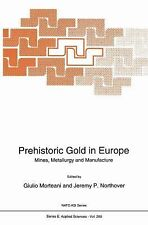 Prehistoric Gold in Europe : Mines, Metallurgy and Manufacture 280 (2010,...
