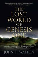 Lost World of Genesis One : Ancient Cosmology and the Origins Debate, Paperba...