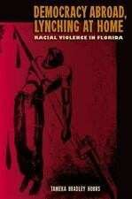 Democracy Abroad, Lynching at Home: Racial Violence in Florida (A Florida Quince
