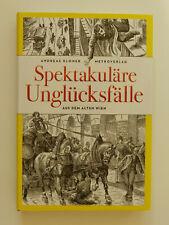 Spektauläre Unglücksfälle aus dem alten Wien Andreas Kloner