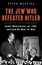The Jew Who Defeated Hitler : Henry Morgenthau Jr. , FDR, and How We Won the War