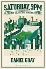 Saturday, 3pm: 50 Eternal Delights of Modern Football by Daniel Gray...