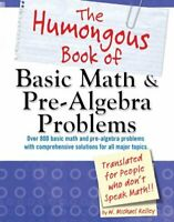 The Humongous Book of Basic Math and Pre-Algebra Problem... by Kelley, W Michael