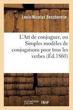 L'Art de Conjuguer, Ou Simples Modeles de Conjugaisons Pour Tous Les Verbes de L