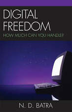 NEW Digital Freedom: How Much Can You Handle? by Narain D. Batra