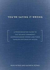 Youre Saying It Wrong: A Pronunciation Guide to t