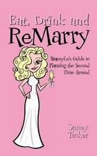 Eat, Drink and Remarry : StaceyLu's Guide to Planning the Second Time Around...