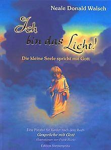 Ich bin das Licht!: Die kleine Seele spricht mit Go...   Buch   Zustand sehr gut