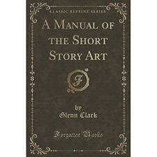 A Manual of the Short Story Art (Classic Reprint) by Glenn Clark (Paperback /...
