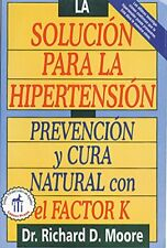 La solucion para la hipertension: Prevencion y cura natural con el factor K b…