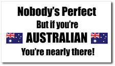 AUSTRALIAN - NOBODY'S PERFECT - Australia Vinyl Sticker - 21 cm x 12 cm