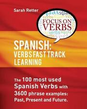 Spanish - Verbs Fast Track Learning : The 100 Most Used Spanish Verbs with...
