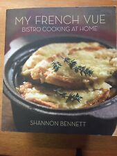 My French Vue: Bistro Cooking at Home by Shannon Bennett