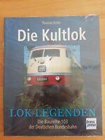 Die Kultlok, Die Baureihe 103, Lok-Legenden der Deutschen Bundesbahn, neuwertig